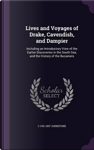 Lives and Voyages of Drake, Cavendish, and Dampier by Christian Isobel Johnstone
