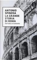 La grande storia di Roma by Antonio Spinosa