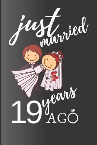 Just Married 19 Years Ago by Anniversary Notebook