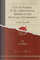 City of Nashua, N. H., 118th Annual Report of the Municipal Government by Nashua Nashua