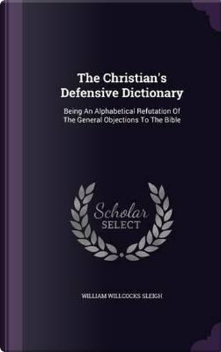 The Christian's Defensive Dictionary by William Willcocks Sleigh