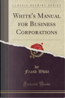 White's Manual for Business Corporations (Classic Reprint) by Frank White