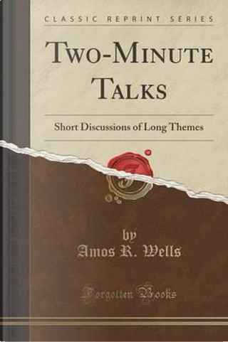 Two-Minute Talks by Amos R. Wells