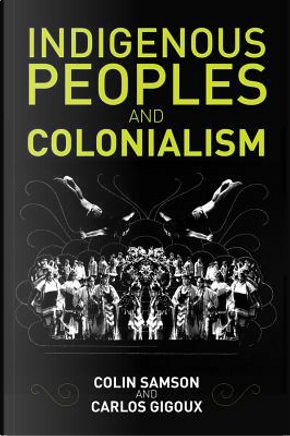 Indigenous Peoples and Colonialism by Colin Samson