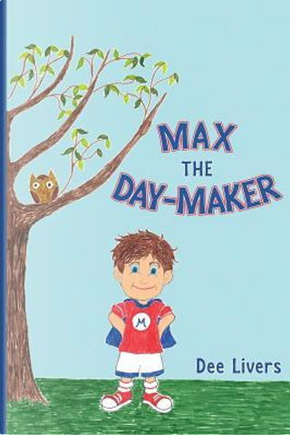 Max, the Day-Maker by Dee Livers