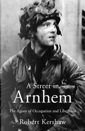 A Street in Arnhem by Robert Kershaw