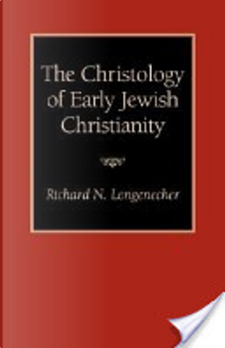 The Christology of Early Jewish Christianity by Richard N. Longenecker