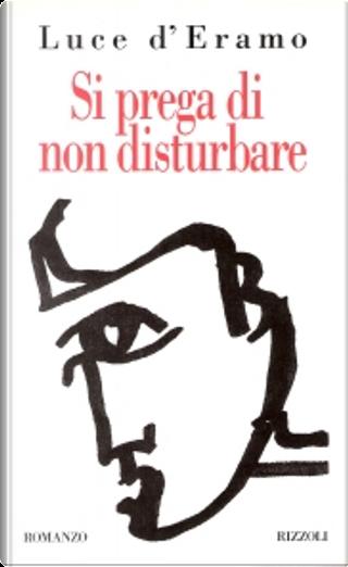 Si prega di non disturbare by Luce D'Eramo
