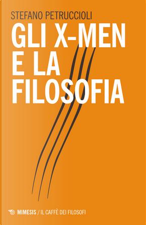 Gli X-Men e la filosofia by Stefano Petruccioli