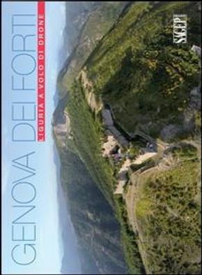 Genova dei forti. Liguria a volo di drone. Ediz. illustrata by Jacopo Baccani