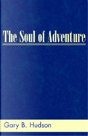 The Soul of Adventure by Gary B. Hudson