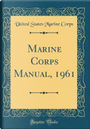 Marine Corps Manual, 1961 (Classic Reprint) by United States Marine Corps