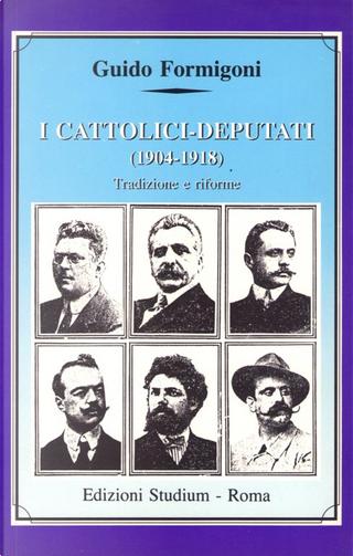 I cattolici-deputati (1904-1918) by Guido Formigoni