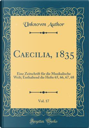Caecilia, 1835, Vol. 17 by Author Unknown