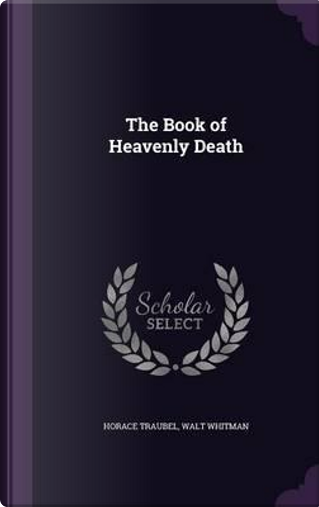 The Book of Heavenly Death by Horace Traubel