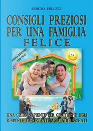 Consigli preziosi per una famiglia felice by Sergio Felleti