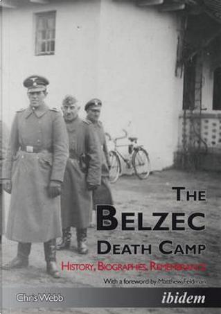 The Belzec Death Camp by Chris Webb