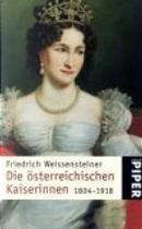 Frauen auf Habsburgs Thron. Die österreichischen Kaiserinnen 1804 - 1918. by Friedrich Weissensteiner