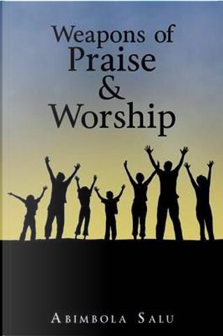Weapons of Praise & Worship by Abimbola Salu