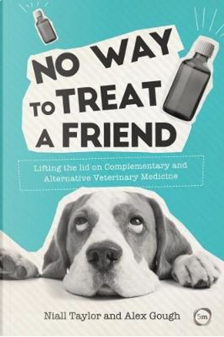 No Way to Treat a Friend by Niall Taylor
