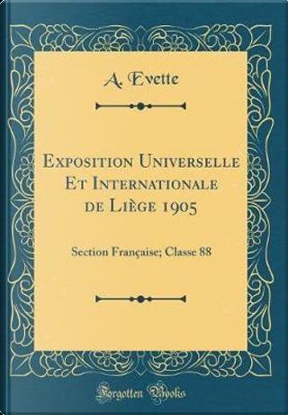 Exposition Universelle Et Internationale de Liège 1905 by A. Evette