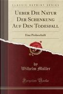 Ueber Die Natur Der Schenkung Auf Den Todesfall by Wilhelm Müller