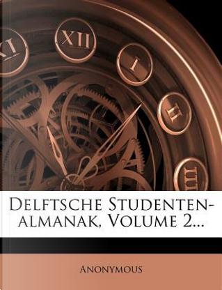 Delftsche Studenten-Almanak, Volume 2. by ANONYMOUS