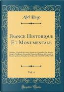 France Historique Et Monumentale, Vol. 4 by Abel Hugo