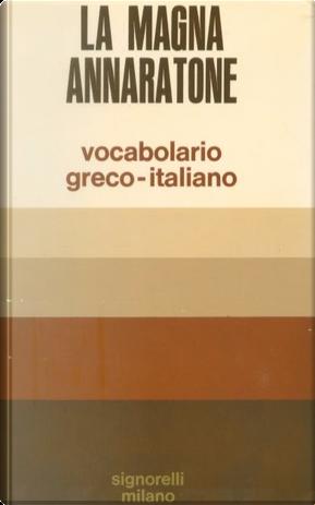 Vocabolario greco-italiano by Alessandro Annaratone, Giovanni La Magna