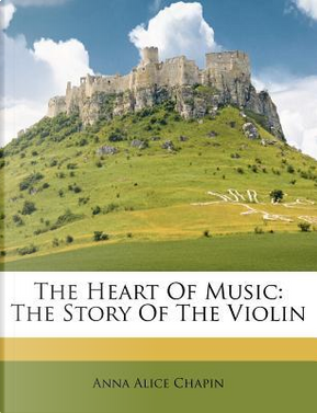 The Heart of Music by Anna Alice Chapin