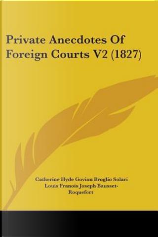 Private Anecdotes of Foreign Courts by Catherine Hyde Govion Broglio Solari