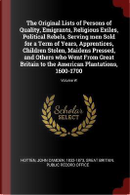 The Original Lists of Persons of Quality, Emigrants, Religious Exiles, Political Rebels, Serving Men Sold for a Term of Years, Apprentices, Children S by John Camden Hotten