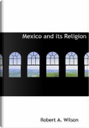 Mexico and Its Religion by Robert Anton Wilson