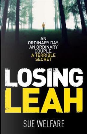 Losing Leah by Sue Welfare