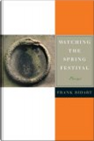 Watching the Spring Festival by Frank Bidart
