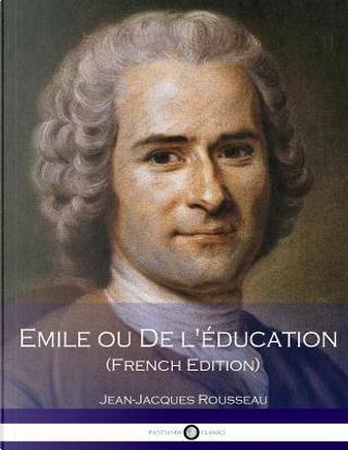 Emile Ou De L'éducation by Jean-Jacques Rousseau
