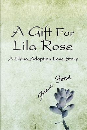 A Gift for Lila Rose by Fred Ford