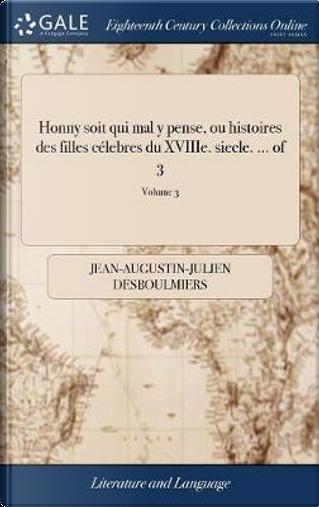 Honny Soit Qui Mal y Pense, Ou Histoires Des Filles C�lebres Du Xviiie. Siecle. ... of 3; Volume 3 by Jean-Augustin-Julien Desboulmiers