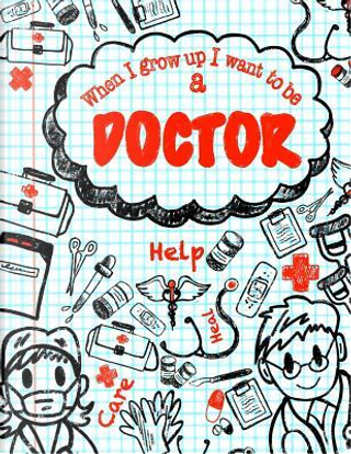 When I Grow Up I Want to Be a Doctor by Not Available