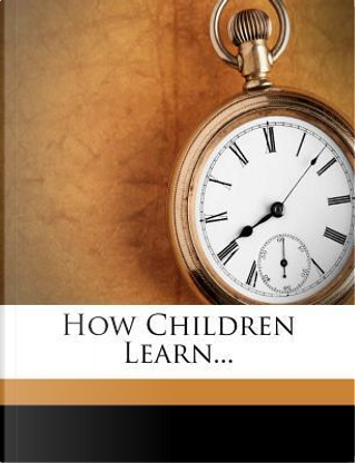 How Children Learn... by Frank Nugent Freeman