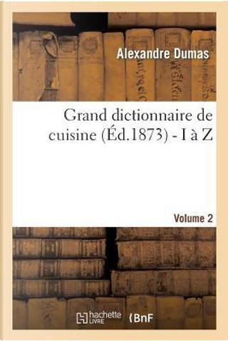 Grand Dictionnaire de Cuisine by Dumas a