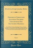 Friedrich Christoph Jonathan Fischers Geschichte Des Teutschen Handels, Vol. 1 by Friedrich Christoph Jonathan Fischer