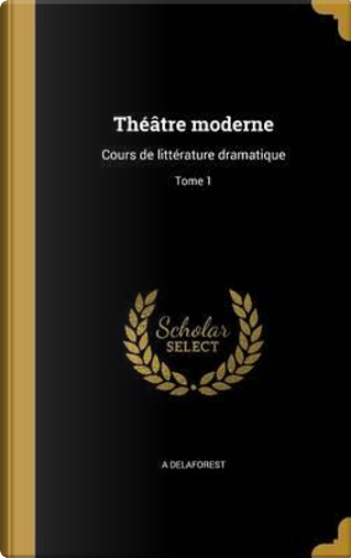FRE-THEATRE MODERNE by A. Delaforest