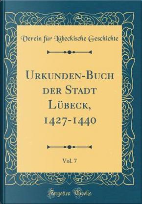 Urkunden-Buch der Stadt Lübeck, 1427-1440, Vol. 7 (Classic Reprint) by Verein Für Lübeckische Geschichte