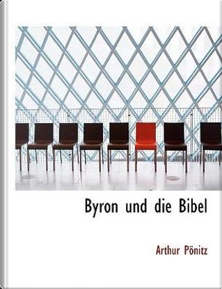 Byron Und Die Bibel by Arthur Ponitz