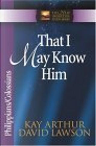 That I May Know Him by David Lawson, Kay Arthur