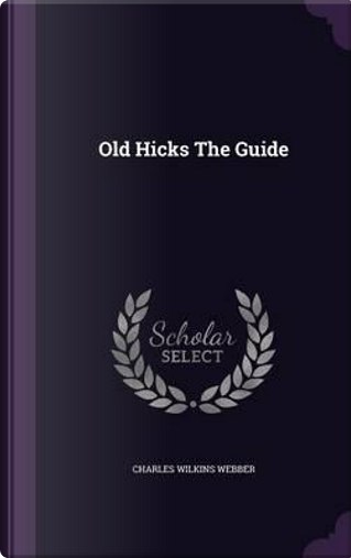 Old Hicks the Guide by Charles Wilkins Webber
