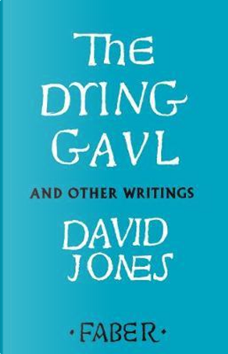 The Dying Gaul and Other Writings by David Jones