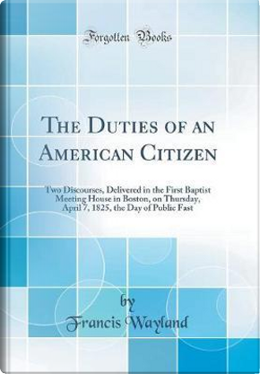 The Duties of an American Citizen by Francis Wayland