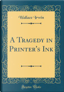 A Tragedy in Printer's Ink (Classic Reprint) by Wallace Irwin